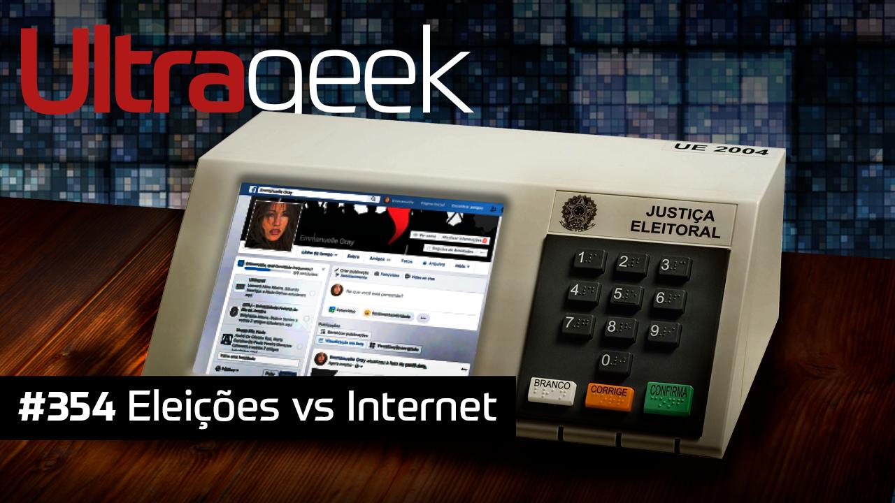 Ultrageek #354 – Eleições vs Internet