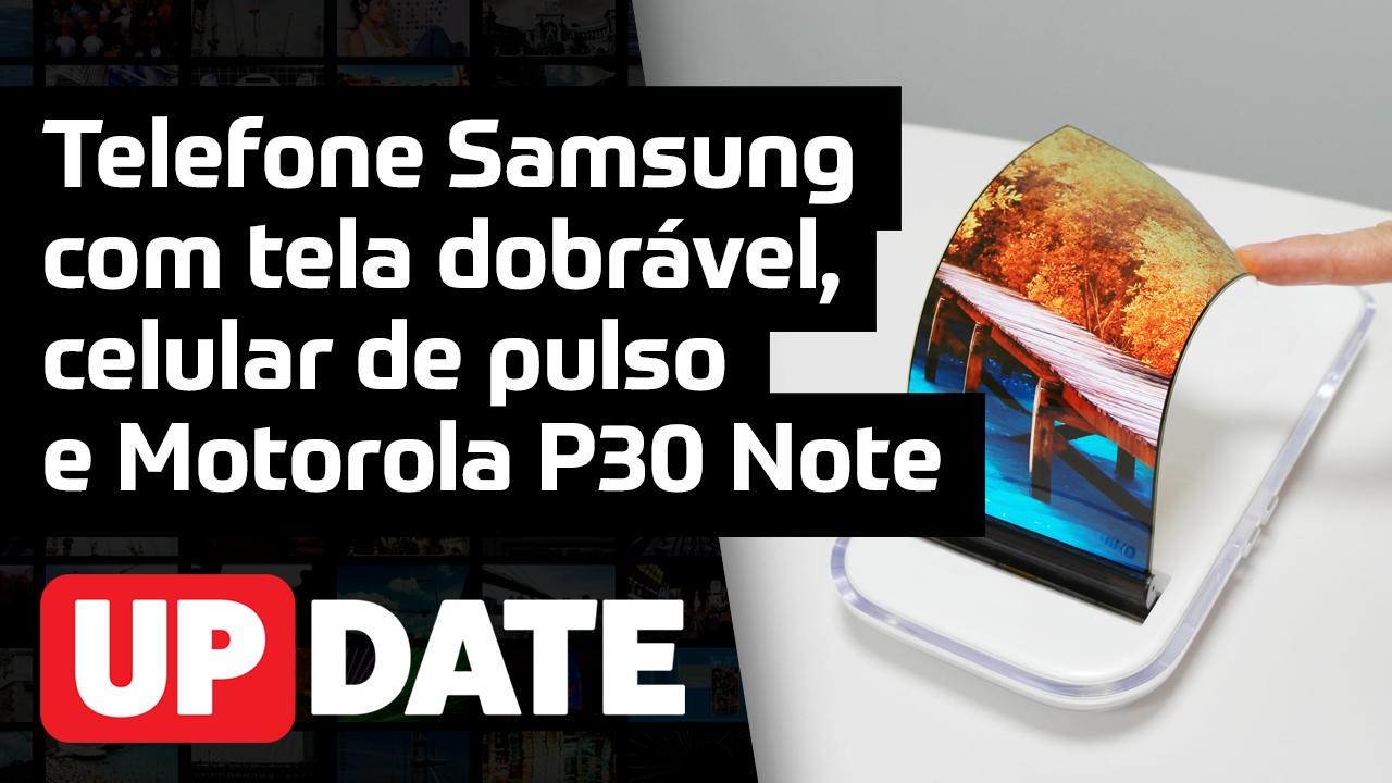 Update 144 – Celular dobrável, de pulso e Motorola P30 Note
