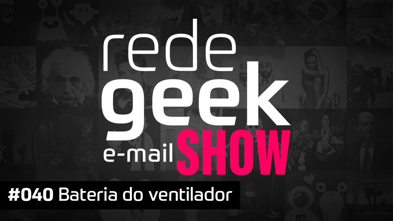 E-mail Show 040 – Bateria do ventilador