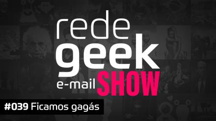 E-mail Show 039 – Ficamos gagás