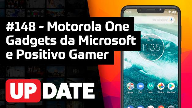 Update 148 – Motorola One, gadgets da Microsoft e Positivo Gamer