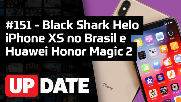 UPDATE 151 – iPhone XS no Brasil, Black Shark Helo e Huawei Honor Magic 2