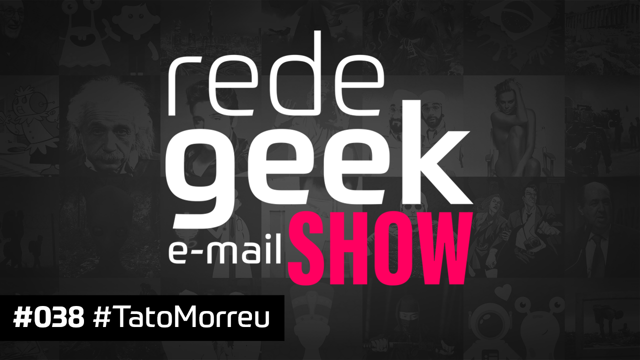 E-mail Show 038 – #TatoMorreu