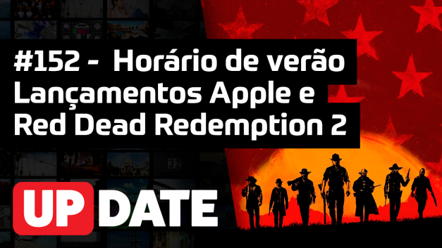 UPDATE 152 – Horário de verão, lançamentos Apple e Red Dead Redemption 2