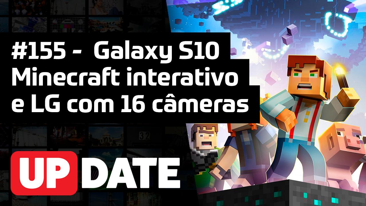 UPDATE 155 – Galaxy S10, Minecraft interativo e LG com 16 câmeras
