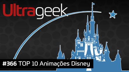 Ultrageek 366 – TOP 10 Animações Disney