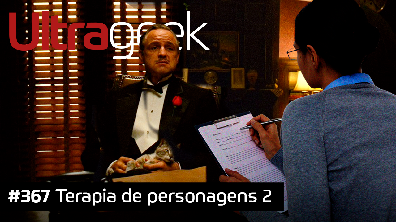 Ultrageek 367 – Terapia de Personagens 2