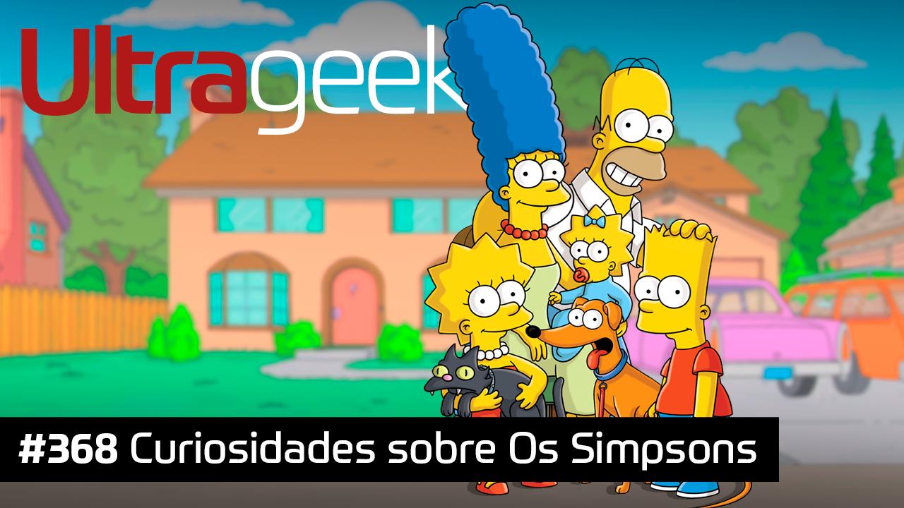 Ultrageek #368 – Curiosidades sobre Os Simpsons
