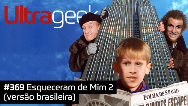 Ultrageek 369 – Esqueceram de Mim 2 (versão brasileira)