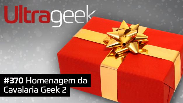Ultrageek 370 – Homenagem da Cavalaria Geek 2