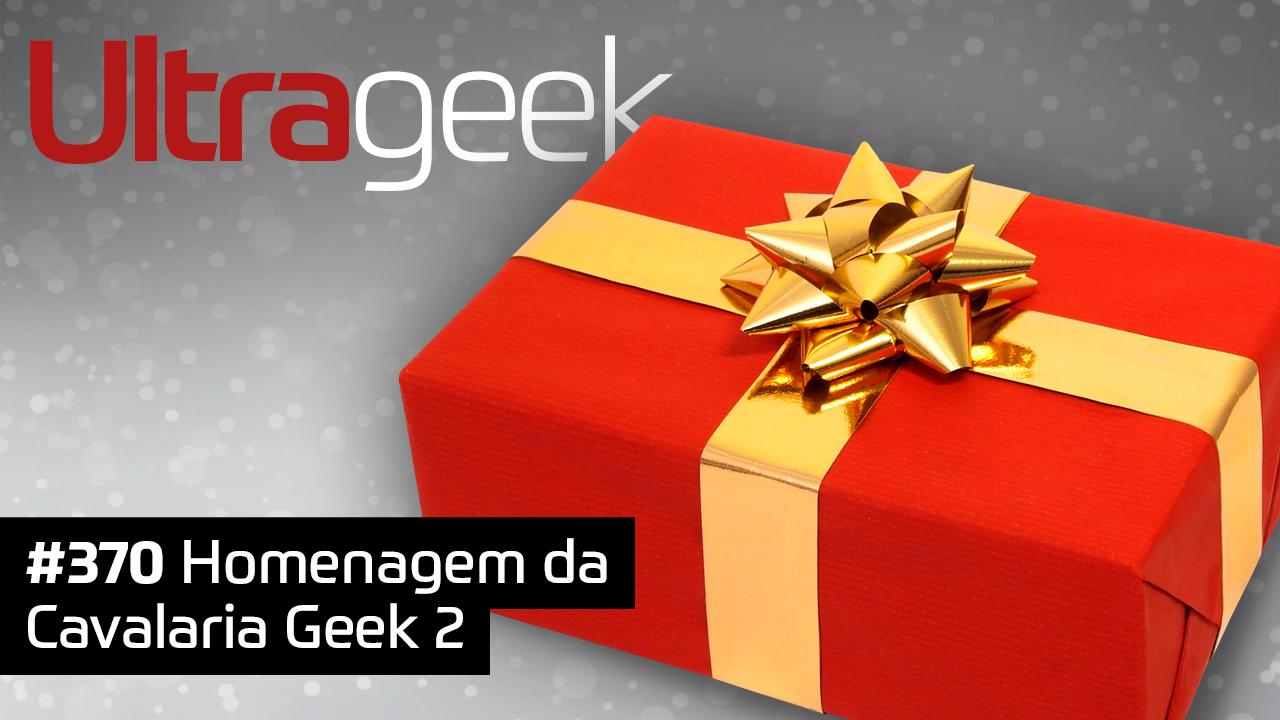Ultrageek #370 – Homenagem da Cavalaria Geek 2