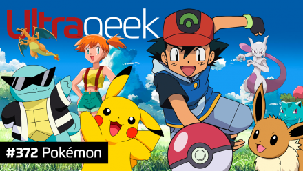 Ultrageek 372 – Pokémon
