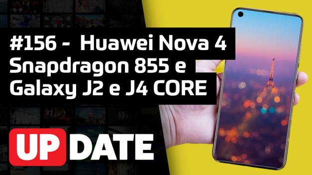 UPDATE 156 – Huawei Nova 4, Snapdragon 855 e Samsung Galaxy J2 e J4 Core