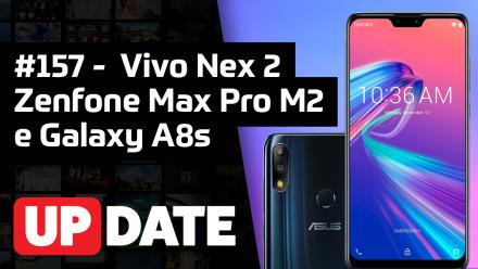 UPDATE 157 – Vivo NEX 2, Zenfone Max Pro M2 e Galaxy A8s