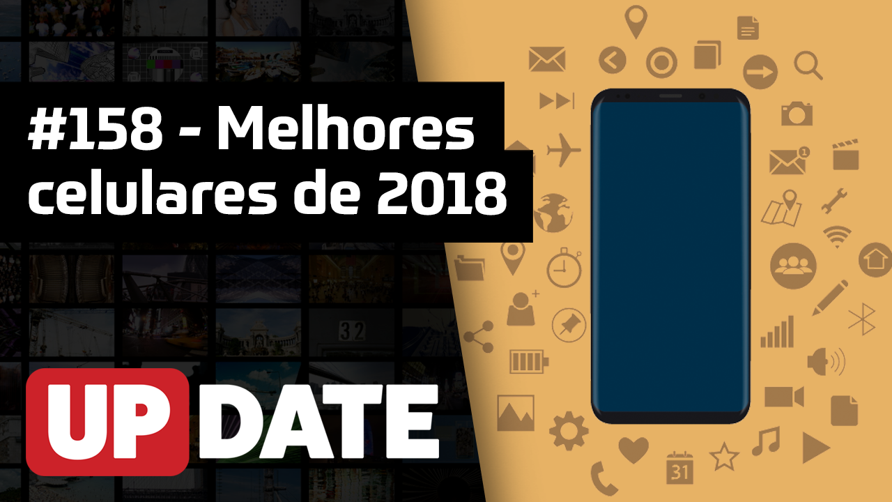 UPDATE 158 – Melhores celulares 2018