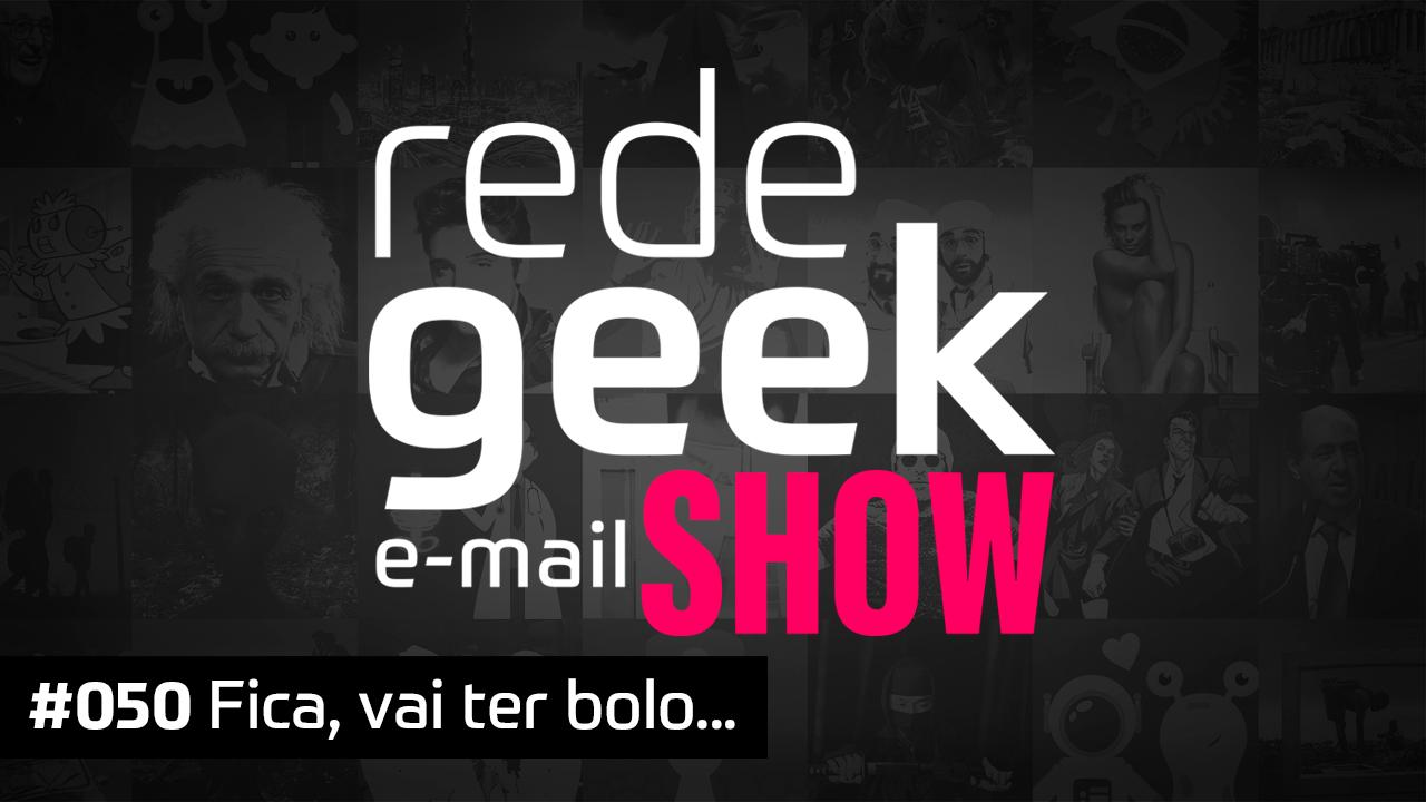 E-mail Show 050 – Fica, vai ter bolo…