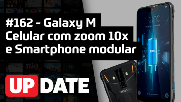 UPDATE 162 – Galaxy M, celular com zoom 10x e smartphone modular