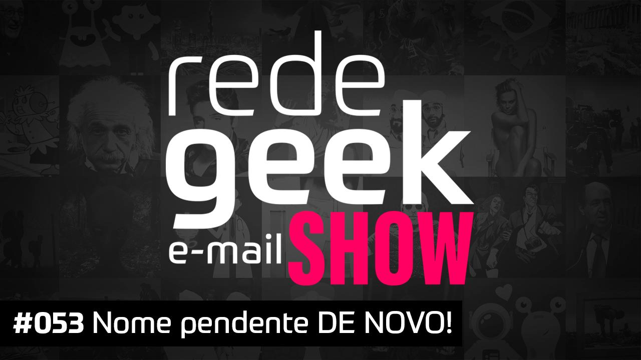 E-mail Show 053 - Nome pendente DE NOVO