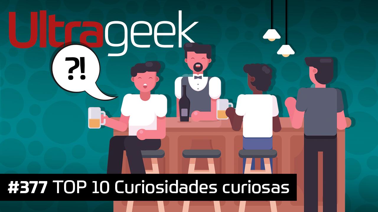 Ultrageek 377 – Curiosidades curiosas