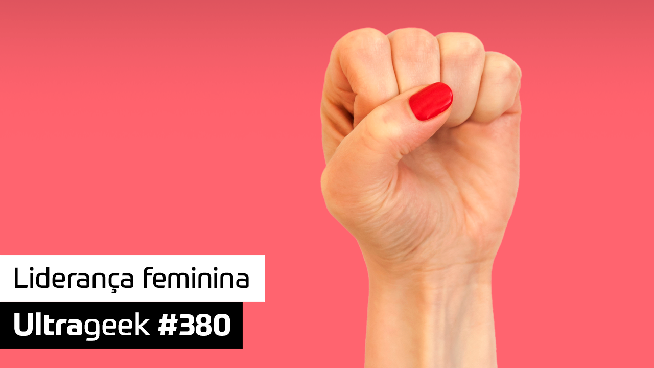 Ultrageek 380 – Liderança feminina