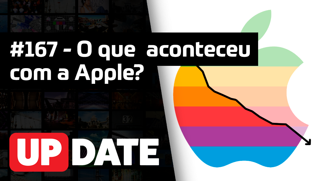 Update 167 – O que aconteceu com a Apple?