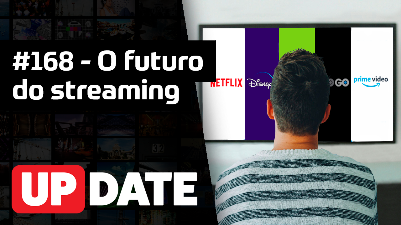 Update 168 – O futuro do streaming
