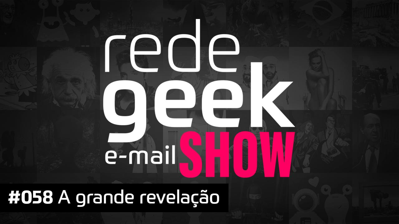 E-mail Show 058 – A grande revelação