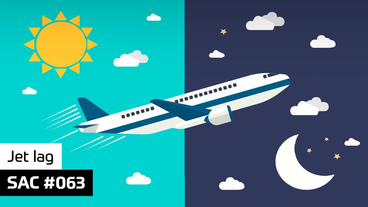 SAC 063 – Jet lag