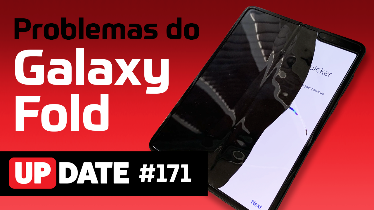 Update 171 - Problemas do Samsung Galaxy Fold