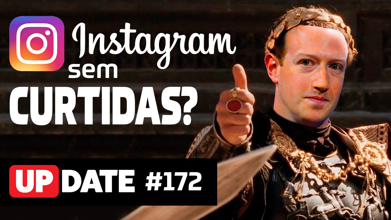 Update 172 – O fim das curtidas no Instagram