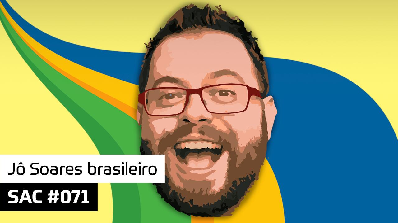 SAC 071 – Jô Soares brasileiro