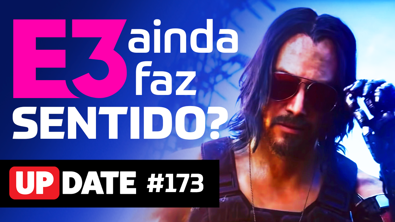 Update 173 – A E3 ainda faz sentido?