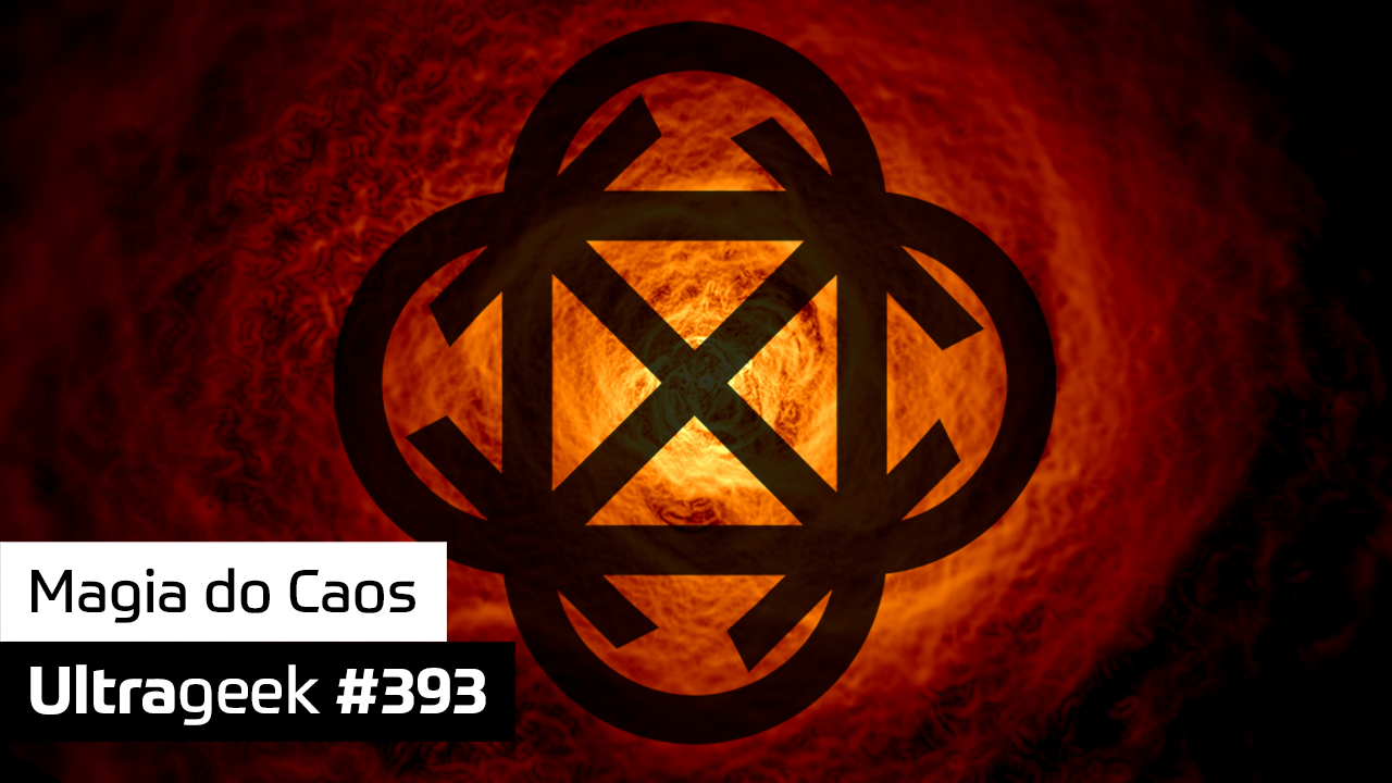 Ultrageek 393 – Magia do Caos