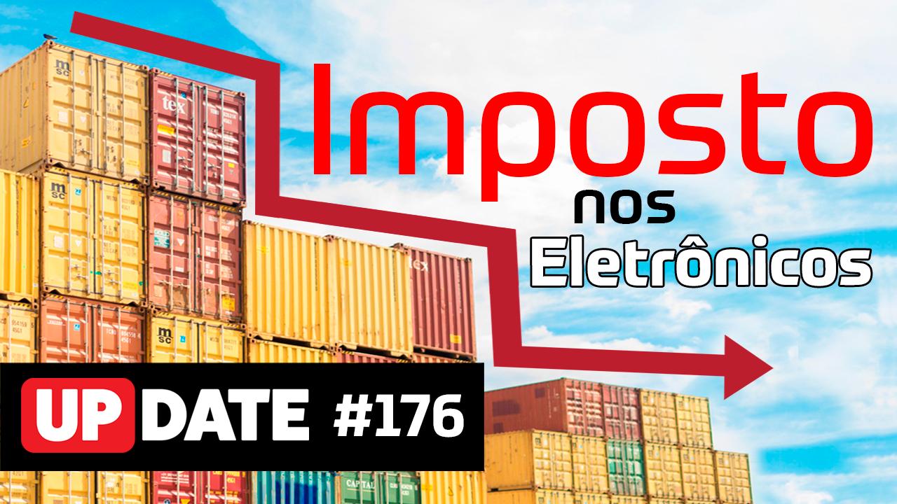 Update 176 – Redução de imposto sobre eletrônicos