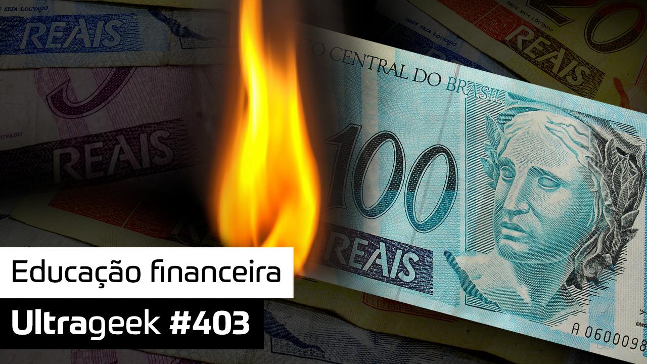 Ultrageek 403 – Educação financeira