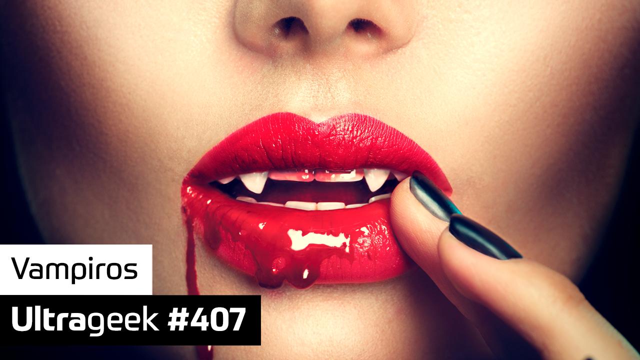 Ultrageek #407 – Vampiros
