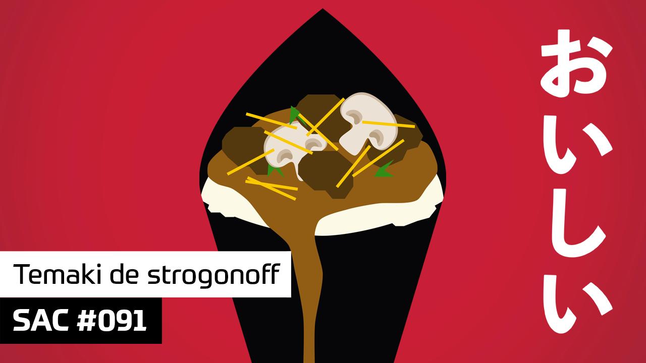 SAC #091 – Temaki de strogonoff