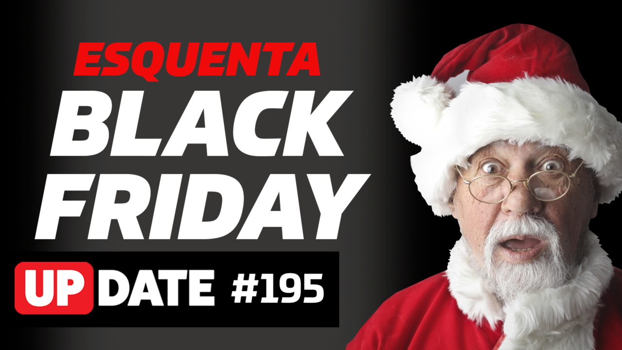 Update #195 – Esquenta BLACK FRIDAY
