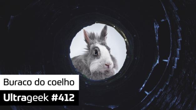 Ultrageek 412 – Buraco do coelho