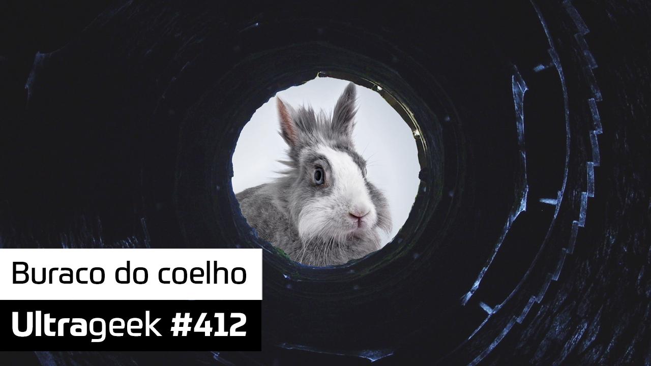 Ultrageek #412 – Buraco do coelho
