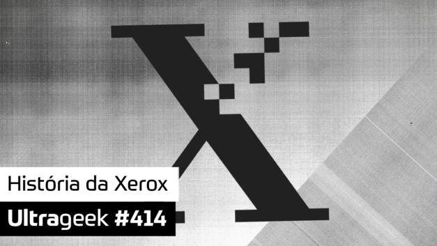 Ultrageek 414 – História da Xerox