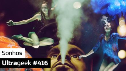 Ultrageek 416 – Sonhos