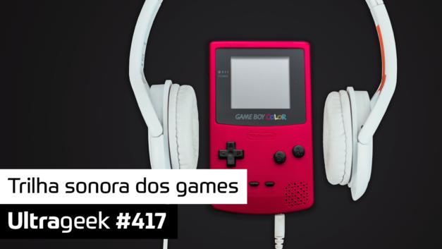 Ultrageek #417 – Trilha sonora dos games