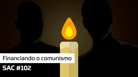 SAC 102 – Financiando o comunismo