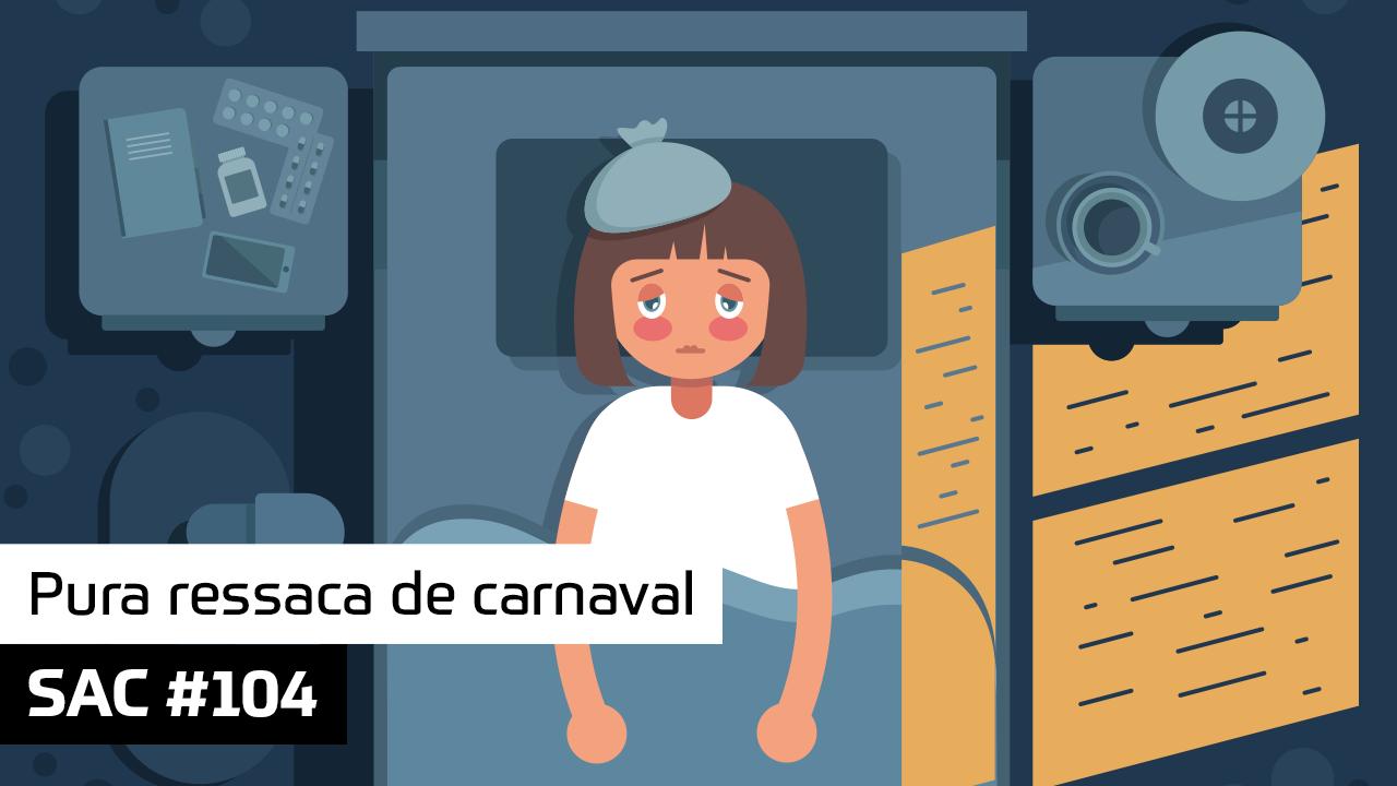 SAC 104 – Pura ressaca de carnaval